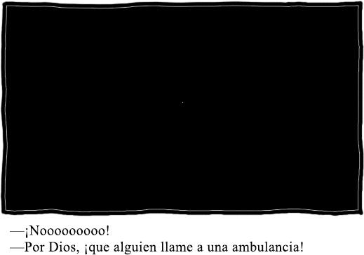 """Un fondo negro con un píxel blanco. Bajo la viñeta está el texto: """"-¡Noooooooooo! Por Dios, que alguien llame a una ambulancia."""""""